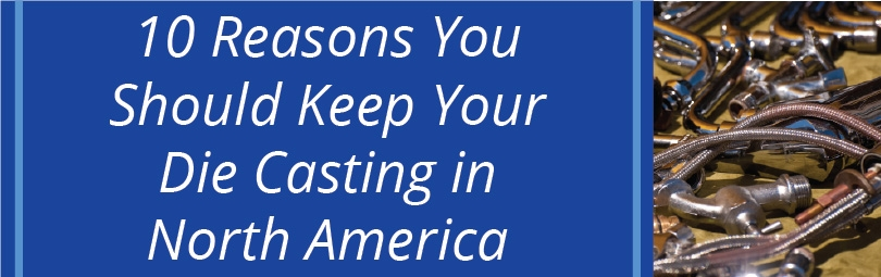 10 reasons you should keep your die casting in North America