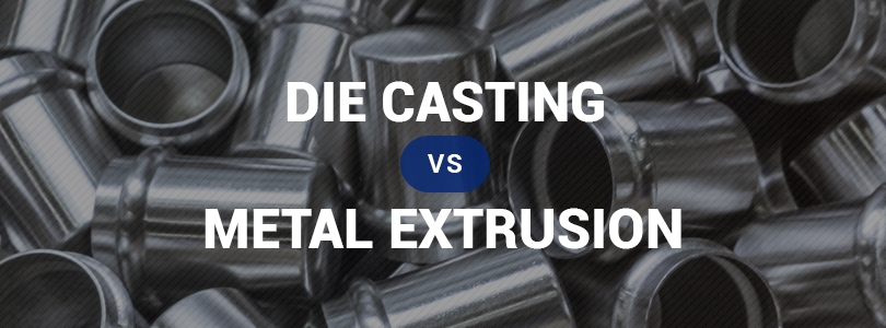 Die Casting Vs  Metal Extrusion – Die Casting Blog