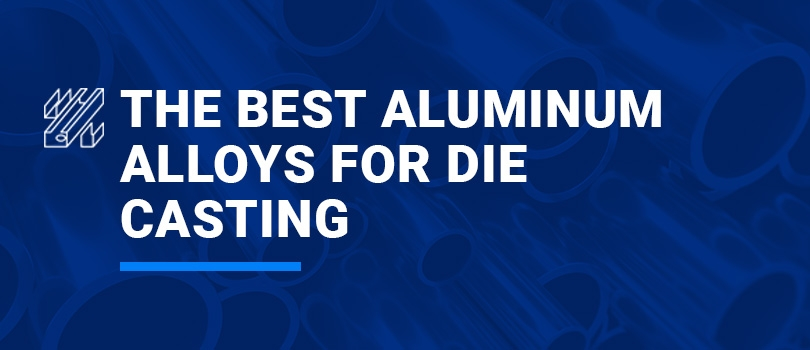 The Best Aluminum Alloys for Die Casting