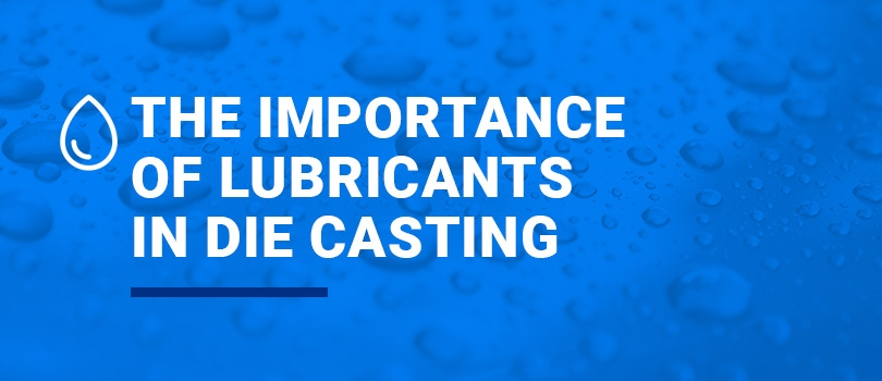 The Importance of Lubricants in Die Casting