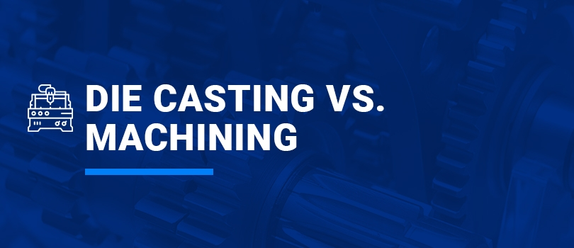 Die Casting vs. Machining
