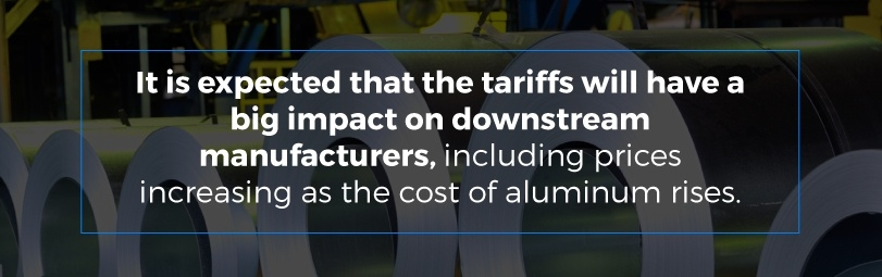 It is expected that the tariffs will have a big impact on downstream manufacturers