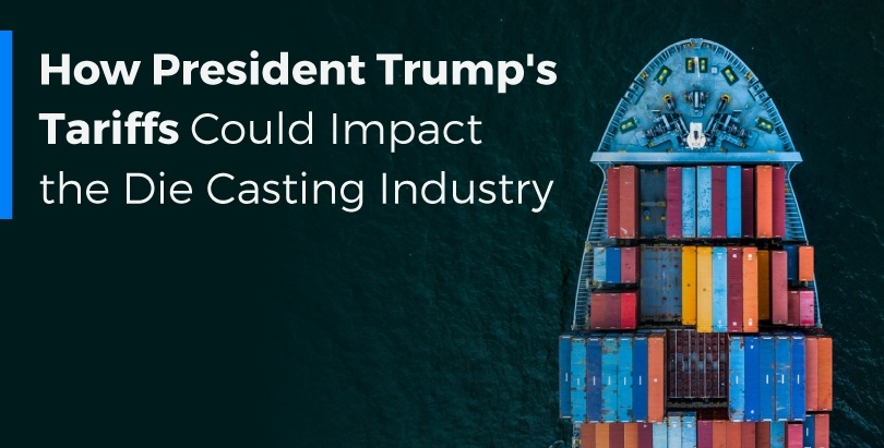 How President Trump's Tariffs Could Impact the Die Casting Industry